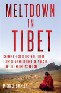 'Meltdown in Tibet: China's Reckless Destruction of Ecosystems from the Highlands of Tibet to the Deltas of Asia' by Michael Buckley (Palgrave Macmillan)